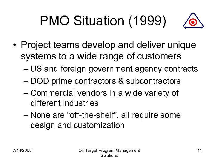 PMO Situation (1999) • Project teams develop and deliver unique systems to a wide