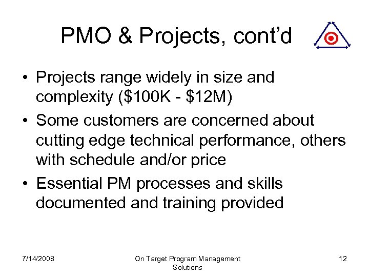 PMO & Projects, cont'd • Projects range widely in size and complexity ($100 K