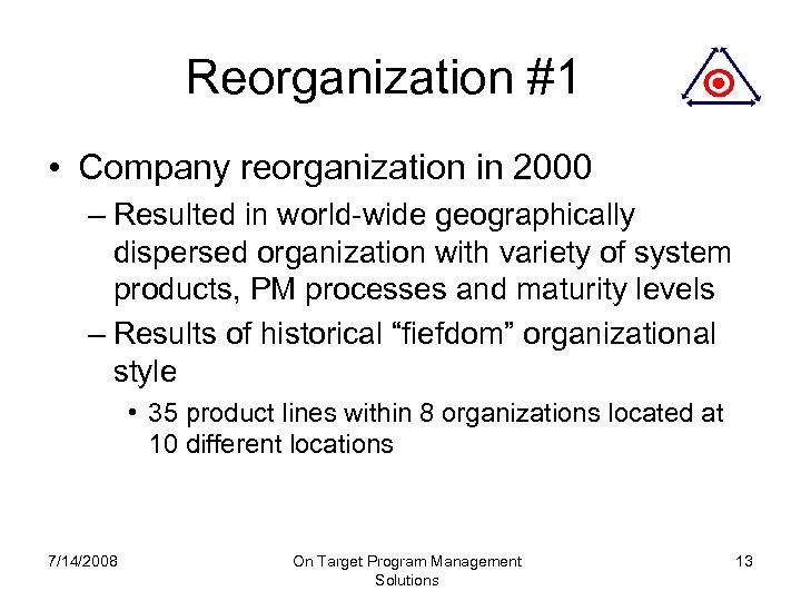 Reorganization #1 • Company reorganization in 2000 – Resulted in world-wide geographically dispersed organization