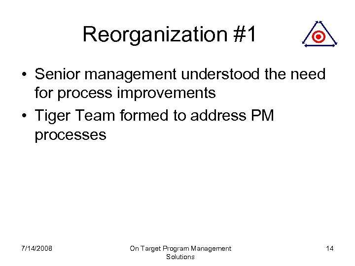 Reorganization #1 • Senior management understood the need for process improvements • Tiger Team