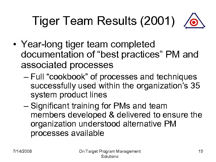"Tiger Team Results (2001) • Year-long tiger team completed documentation of ""best practices"" PM"