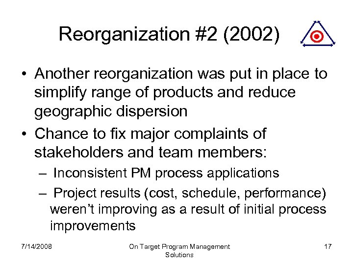 Reorganization #2 (2002) • Another reorganization was put in place to simplify range of