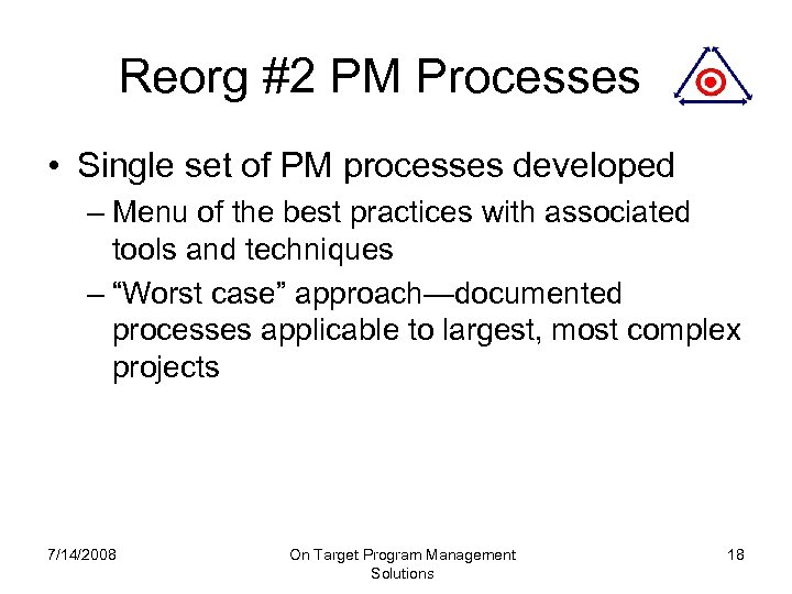 Reorg #2 PM Processes • Single set of PM processes developed – Menu of
