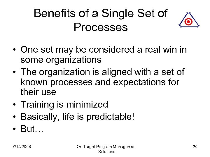 Benefits of a Single Set of Processes • One set may be considered a