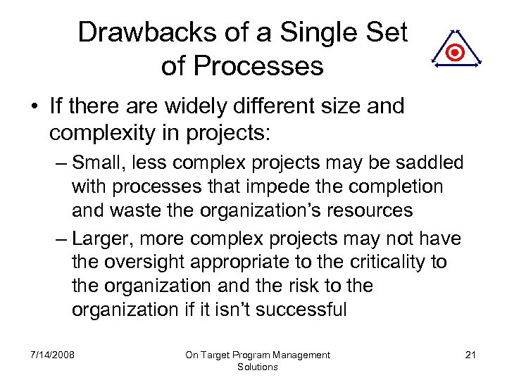 Drawbacks of a Single Set of Processes • If there are widely different size