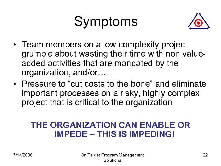 Symptoms • Team members on a low complexity project grumble about wasting their time