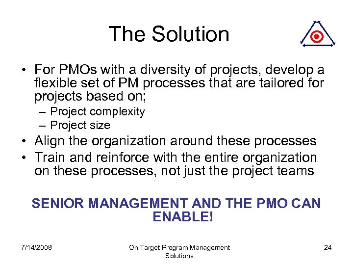 The Solution • For PMOs with a diversity of projects, develop a flexible set