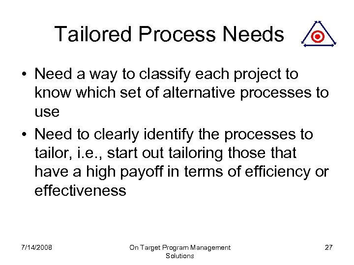 Tailored Process Needs • Need a way to classify each project to know which