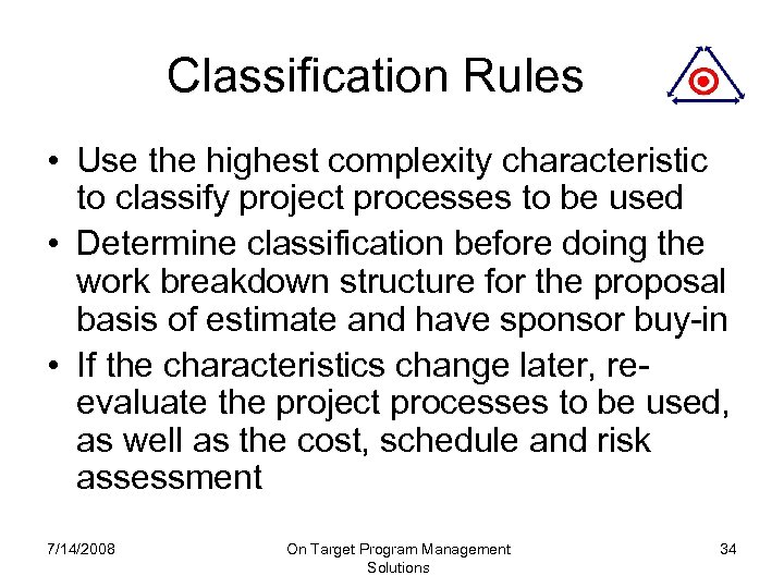 Classification Rules • Use the highest complexity characteristic to classify project processes to be