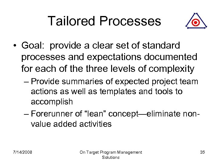 Tailored Processes • Goal: provide a clear set of standard processes and expectations documented