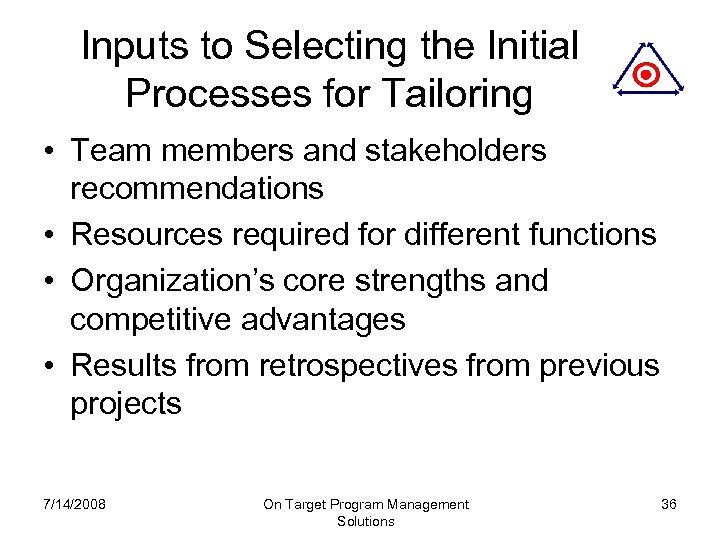 Inputs to Selecting the Initial Processes for Tailoring • Team members and stakeholders recommendations