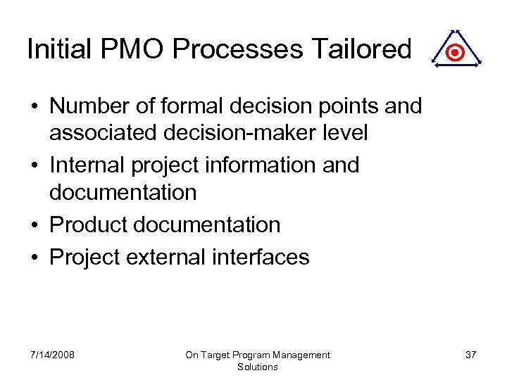 Initial PMO Processes Tailored • Number of formal decision points and associated decision-maker level