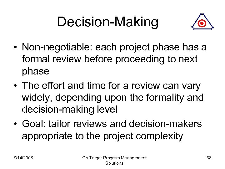 Decision-Making • Non-negotiable: each project phase has a formal review before proceeding to next