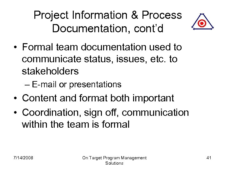 Project Information & Process Documentation, cont'd • Formal team documentation used to communicate status,