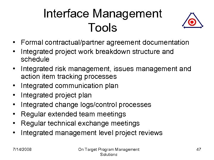 Interface Management Tools • Formal contractual/partner agreement documentation • Integrated project work breakdown structure