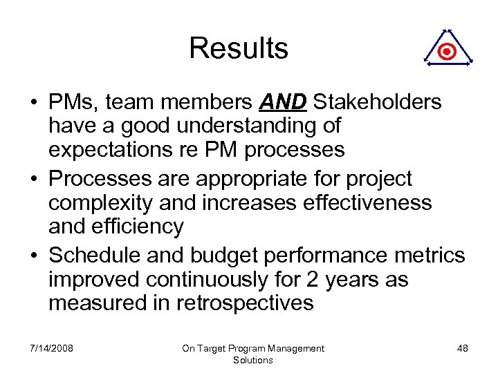 Results • PMs, team members AND Stakeholders have a good understanding of expectations re