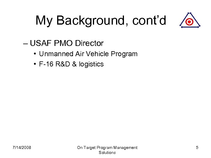 My Background, cont'd – USAF PMO Director • Unmanned Air Vehicle Program • F-16