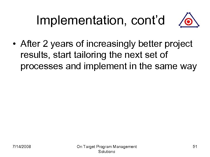 Implementation, cont'd • After 2 years of increasingly better project results, start tailoring the