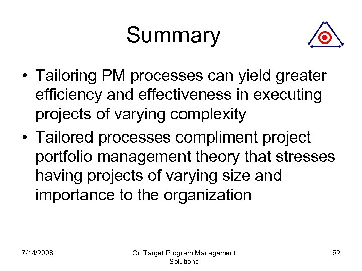 Summary • Tailoring PM processes can yield greater efficiency and effectiveness in executing projects