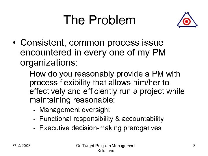 The Problem • Consistent, common process issue encountered in every one of my PM
