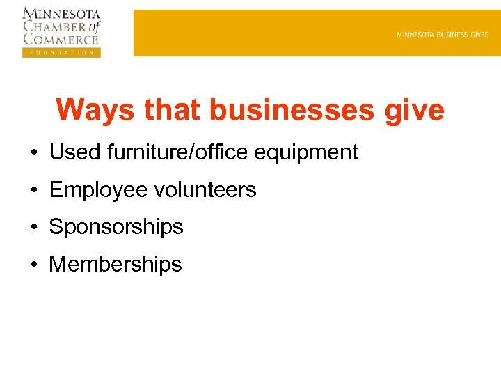 Ways that businesses give • Used furniture/office equipment • Employee volunteers • Sponsorships •