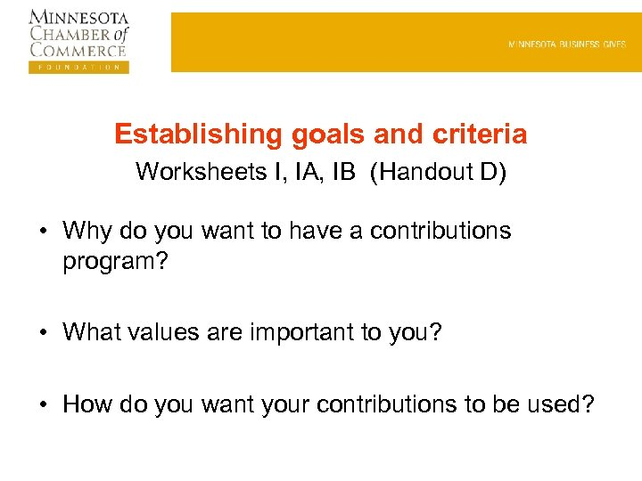 Establishing goals and criteria Worksheets I, IA, IB (Handout D) • Why do you