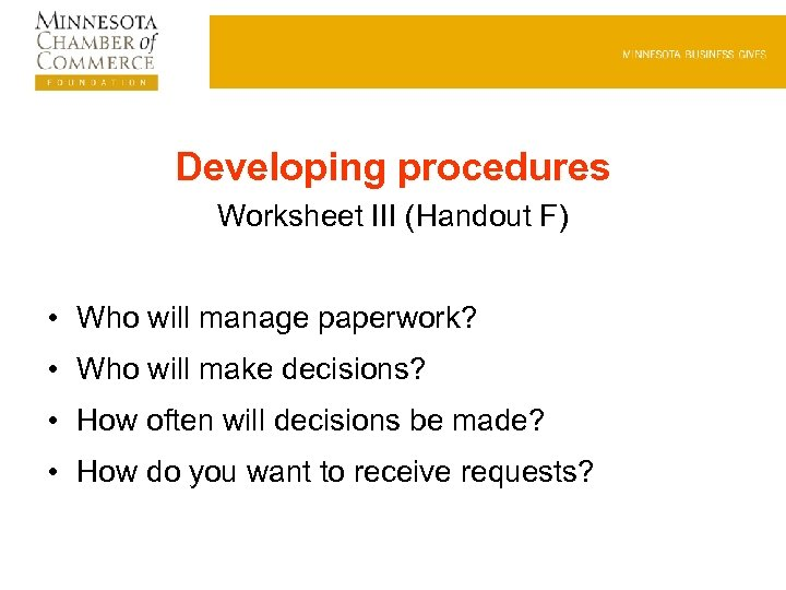 Developing procedures Worksheet III (Handout F) • Who will manage paperwork? • Who will