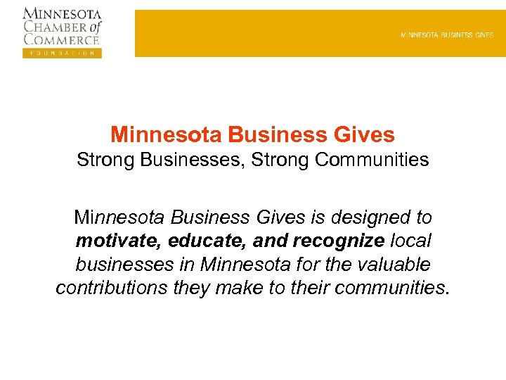 Minnesota Business Gives Strong Businesses, Strong Communities Minnesota Business Gives is designed to motivate,