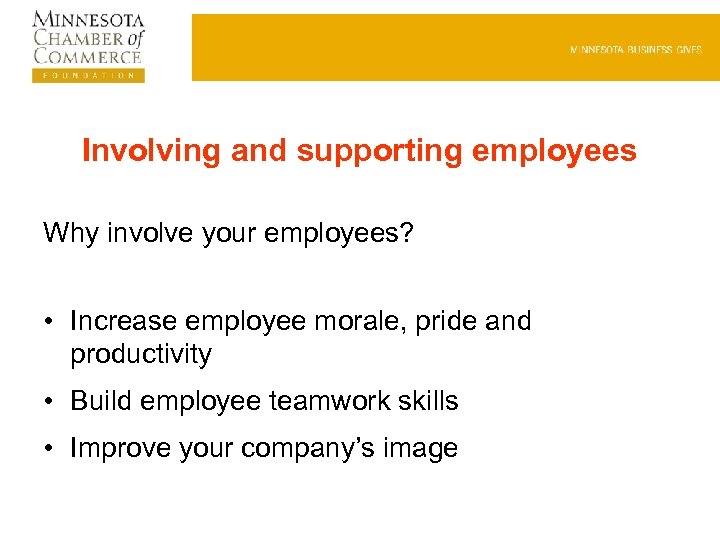 Involving and supporting employees Why involve your employees? • Increase employee morale, pride and