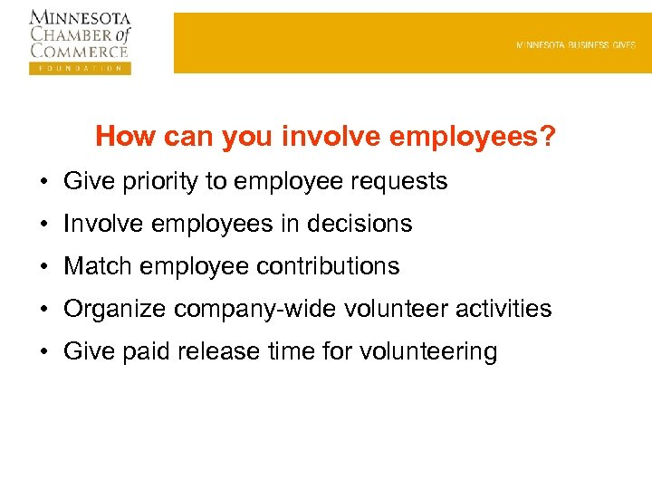 How can you involve employees? • Give priority to employee requests • Involve employees