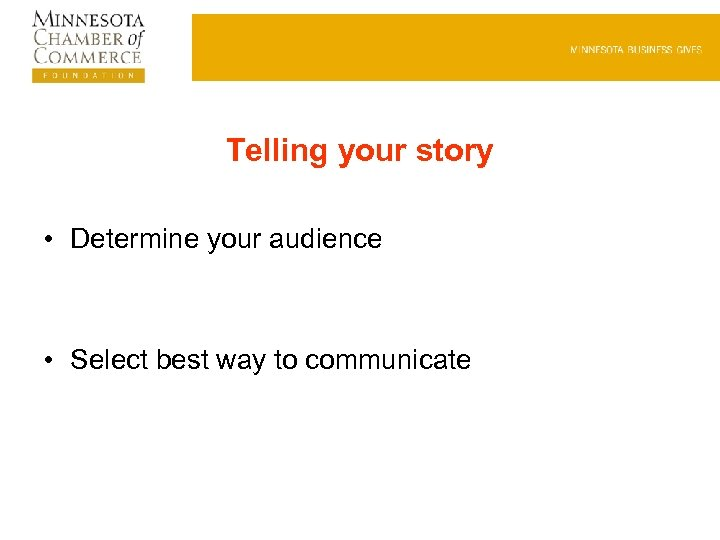 Telling your story • Determine your audience • Select best way to communicate