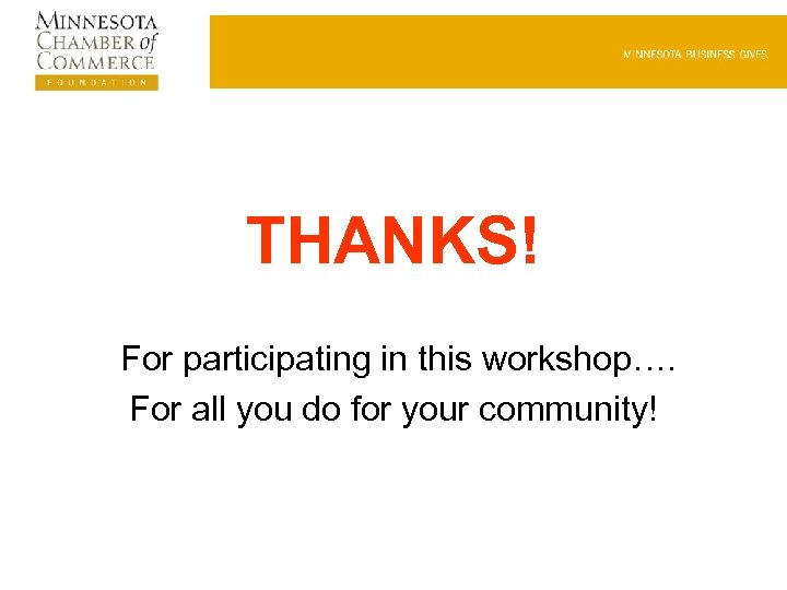 THANKS! For participating in this workshop…. For all you do for your community!