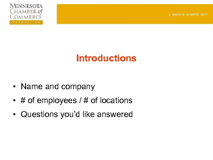 Introductions • Name and company • # of employees / # of locations •