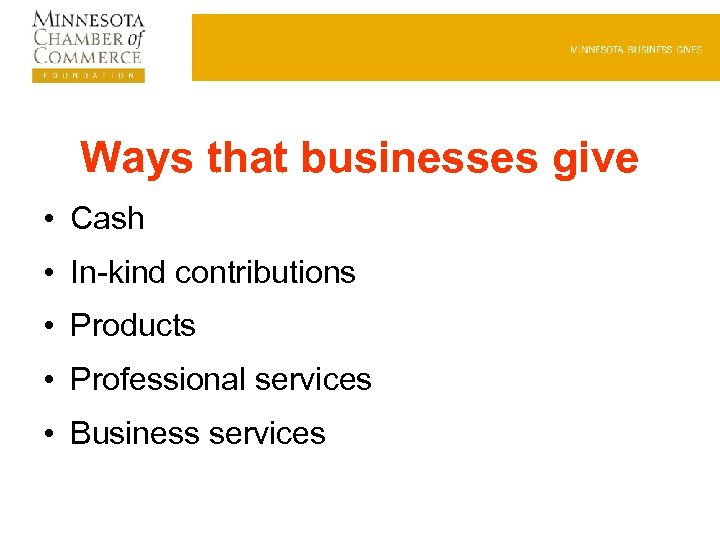 Ways that businesses give • Cash • In-kind contributions • Products • Professional services