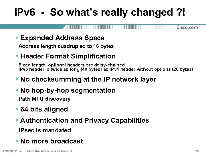 IPv 6 - So what's really changed ? ! • Expanded Address Space Address
