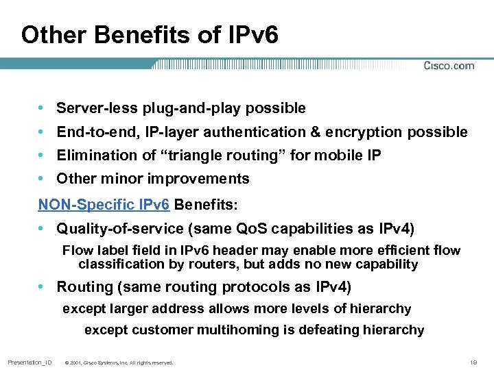Other Benefits of IPv 6 • Server-less plug-and-play possible • End-to-end, IP-layer authentication &