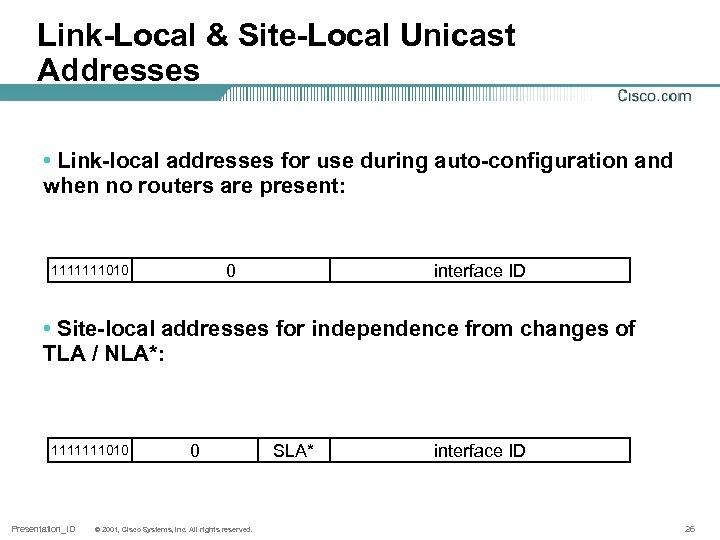Link-Local & Site-Local Unicast Addresses • Link-local addresses for use during auto-configuration and when