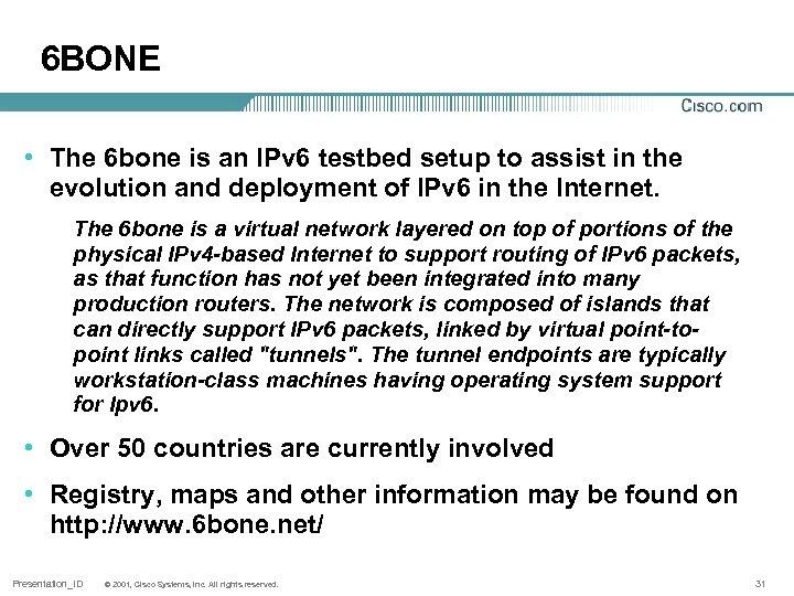 6 BONE • The 6 bone is an IPv 6 testbed setup to assist