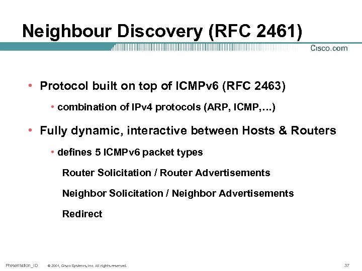 Neighbour Discovery (RFC 2461) • Protocol built on top of ICMPv 6 (RFC 2463)
