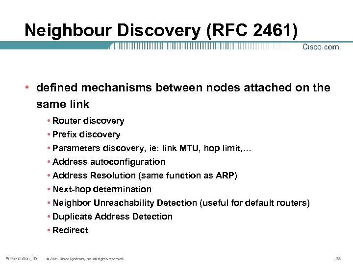Neighbour Discovery (RFC 2461) • defined mechanisms between nodes attached on the same link