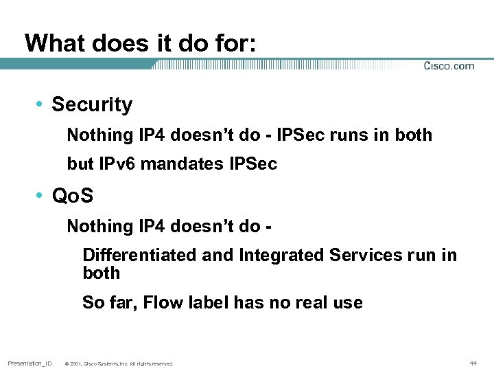 What does it do for: • Security Nothing IP 4 doesn't do - IPSec