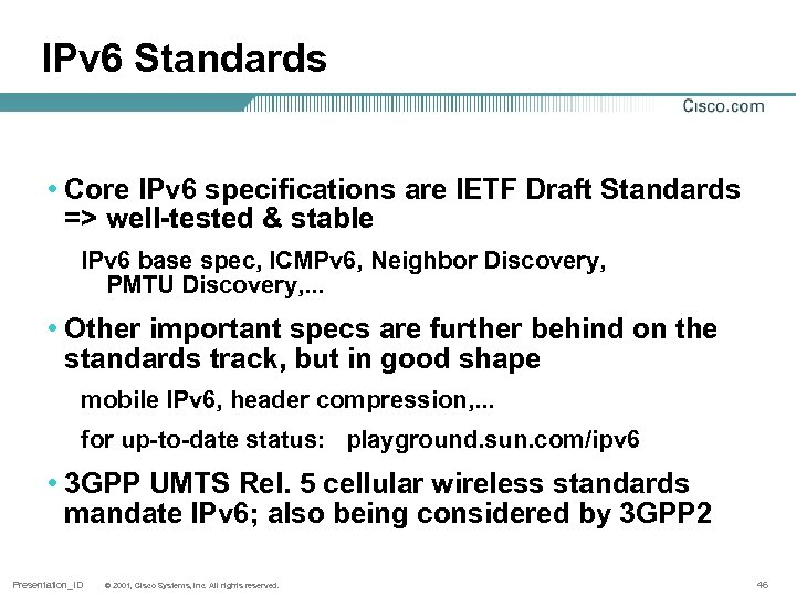 IPv 6 Standards • Core IPv 6 specifications are IETF Draft Standards => well-tested