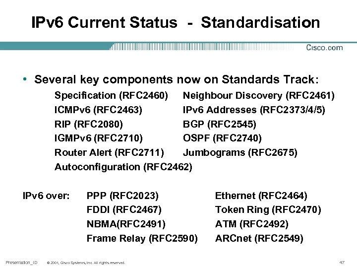 IPv 6 Current Status - Standardisation • Several key components now on Standards Track: