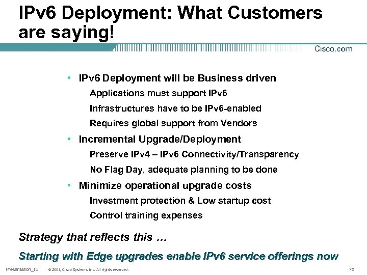 IPv 6 Deployment: What Customers are saying! • IPv 6 Deployment will be Business