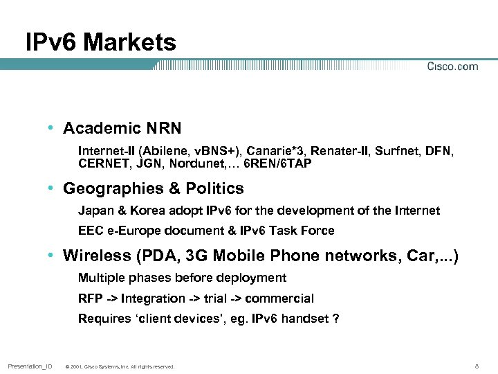 IPv 6 Markets • Academic NRN Internet-II (Abilene, v. BNS+), Canarie*3, Renater-II, Surfnet, DFN,