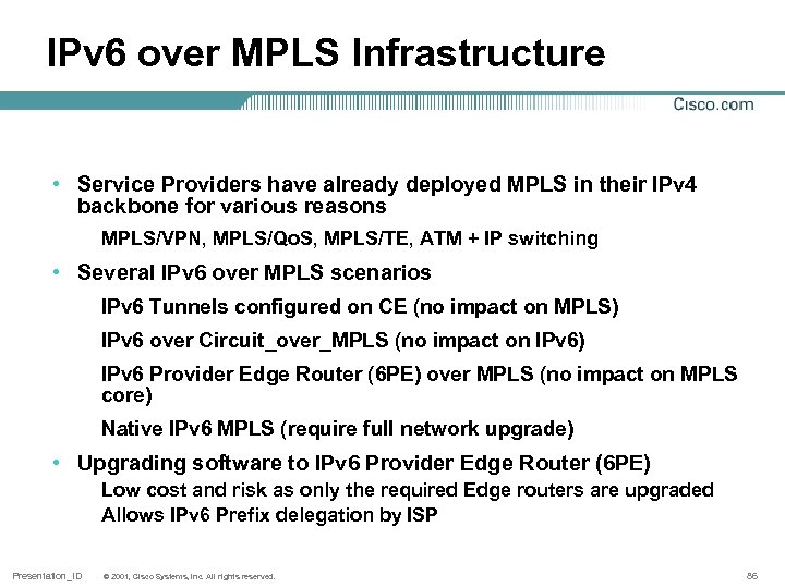 IPv 6 over MPLS Infrastructure • Service Providers have already deployed MPLS in their