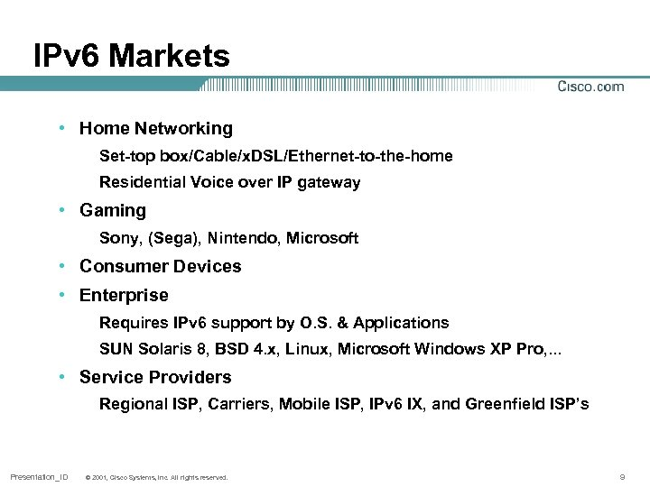 IPv 6 Markets • Home Networking Set-top box/Cable/x. DSL/Ethernet-to-the-home Residential Voice over IP gateway