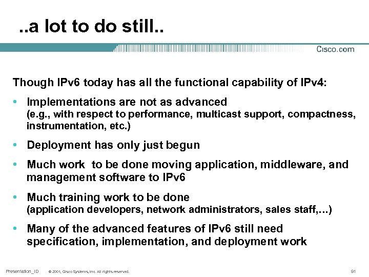 . . a lot to do still. . Though IPv 6 today has all