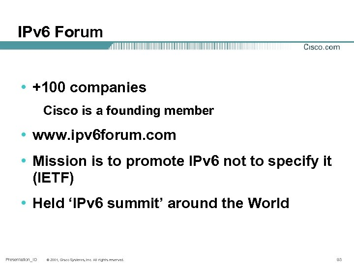 IPv 6 Forum • +100 companies Cisco is a founding member • www. ipv