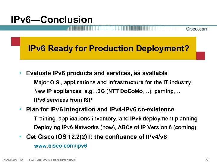 IPv 6—Conclusion IPv 6 Ready for Production Deployment? • Evaluate IPv 6 products and